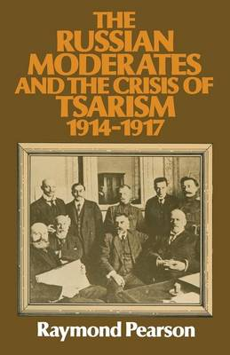 The Russian Moderates and the Crisis of Tsarism 1914 - 1917 (Paperback)