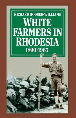 White Farmers in Rhodesia, 1890-1965: A History of the Marandellas District (Paperback)