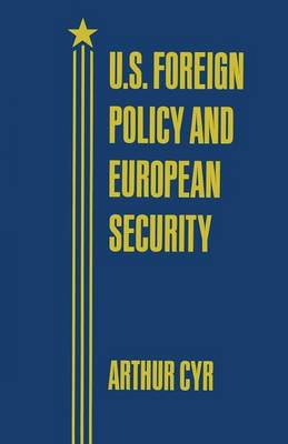 U.S. Foreign Policy and European Security (Paperback)