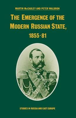The Emergence of the Modern Russian State, 1855-81 - Studies in Russia and East Europe (Paperback)