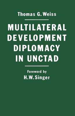 Multilateral Development Diplomacy in Unctad: The Lessons of Group Negotiations, 1964-84 (Paperback)
