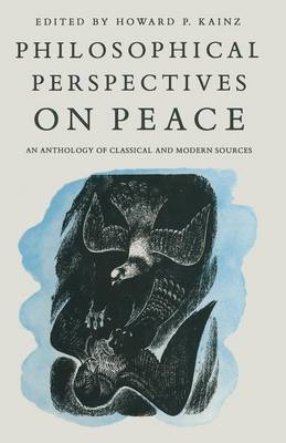 Philosophical Perspectives on Peace: An Anthology of Classical and Modern Sources (Paperback)