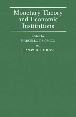 Monetary Theory and Economic Institutions: Proceedings of a Conference held by the International Economic Association at Fiesole, Florence, Italy - International Economic Association Series (Paperback)