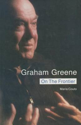 Graham Greene: On the Frontier 1988: Politics and Religion in the Novels (Paperback)