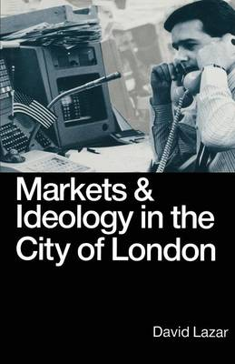 Markets and Ideology in the City of London (Paperback)