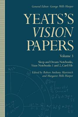 Yeats's Vision Papers: Volume 3: Sleep and Dream Notebooks, Vision Notebooks 1 and 2, Card File - Yeats's 'Vision' Papers (Paperback)