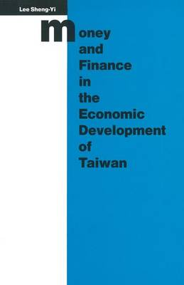 Money and Finance in the Economic Development of Taiwan - Studies in the Economies of East and South-East Asia (Paperback)