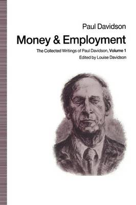 Money and Employment: The Collected Writings of Paul Davidson, Volume 1 (Paperback)
