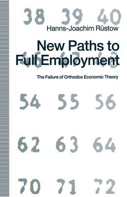 New Paths to Full Employment 1991: The Failure of Orthodox Economic Theory (Paperback)