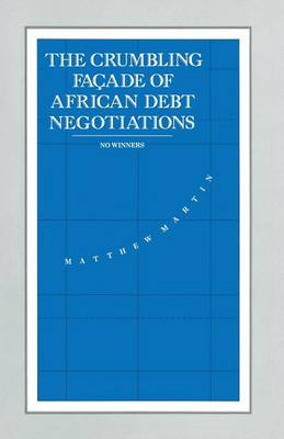 The Crumbling Facade of African Debt Negotiations: No Winners - International Political Economy Series (Paperback)