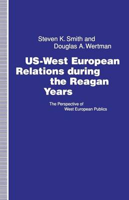 US-West European Relations During the Reagan Years: The Perspective of West European Publics (Paperback)