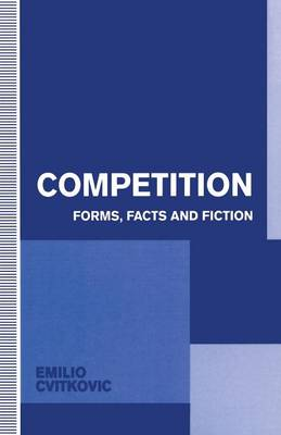 Competition: Forms, Facts and Fiction (Paperback)