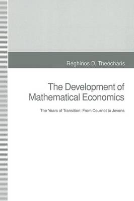 The Development of Mathematical Economics: The Years of Transition: From Cournot to Jevons (Paperback)