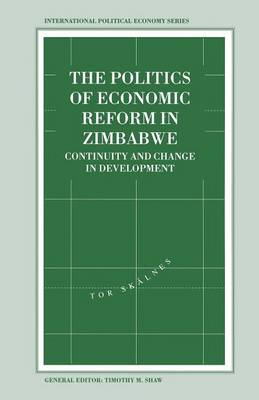 The Politics of Economic Reform in Zimbabwe: Continuity and Change in Development - International Political Economy Series (Paperback)