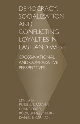Democracy, Socialization and Conflicting Loyalties in East and West: Cross-National and Comparative Perspectives (Paperback)