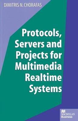 Protocols, Servers and Projects for Multimedia Realtime Systems (Paperback)