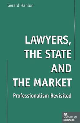 Lawyers, the State and the Market: Professionalism Revisited (Paperback)
