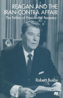 Reagan and the Iran-Contra Affair: The Politics of Presidential Recovery (Paperback)
