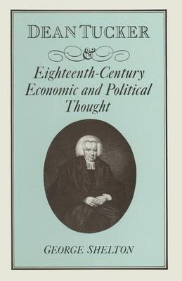 Dean Tucker and Eighteenth-Century Economic and Political Thought (Paperback)