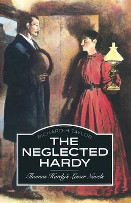 The Neglected Hardy: Thomas Hardy's Lesser Novels (Paperback)