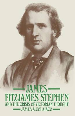 James Fitzjames Stephen and the Crisis of Victorian Thought (Paperback)