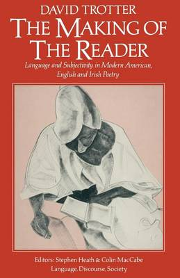 The Making of the Reader: Language and Subjectivity in Modern American, English and Irish Poetry (Paperback)