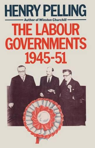 The Labour Governments, 1945-51 (Paperback)