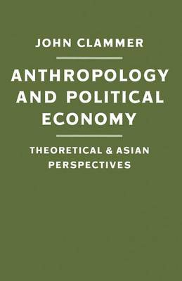 Anthropology and Political Economy: Theoretical and Asian Perspectives (Paperback)