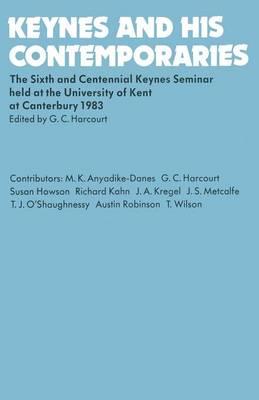 Keynes and His Contemporaries 1985: The Sixth and Centennial Keynes Seminar Held at the University of Kent at Canterbury, 1983 (Paperback)