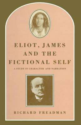 Eliot, James and the Fictional Self: A Study in Character and Narration (Paperback)