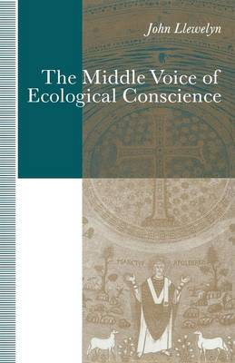 The Middle Voice of Ecological Conscience: A Chiasmic Reading of Responsibility in the Neighborhood of Levinas, Heidegger and Others (Paperback)