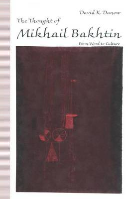 The Thought of Mikhail Bakhtin 1991: From Word to Culture (Paperback)