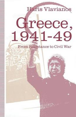 Greece, 1941-49: From Resistance to Civil War: The Strategy of the Greek Communist Party (Paperback)