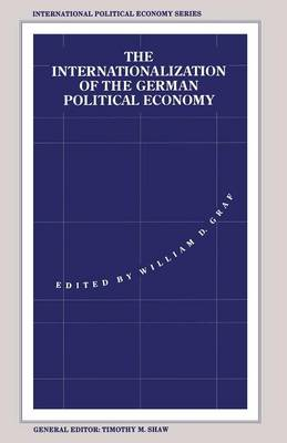The Internationalization of the German Political Economy: Evolution of a Hegemonic Project - International Political Economy Series (Paperback)