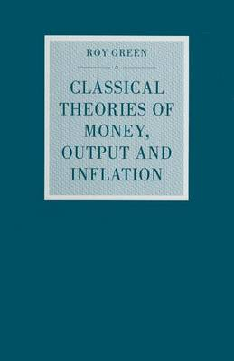 Classical Theories of Money, Output and Inflation: A Study in Historical Economics - Studies in Political Economy (Paperback)
