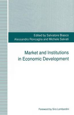 Market and Institutions in Economic Development: Essays in Honour of Paolo Sylos Labini (Paperback)