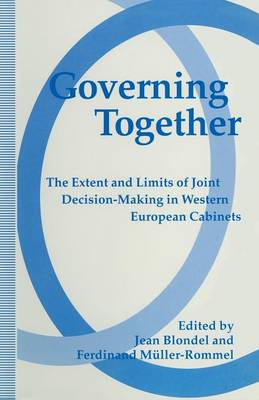 Governing Together: The Extent and Limits of Joint Decision-Making in Western European Cabinets (Paperback)
