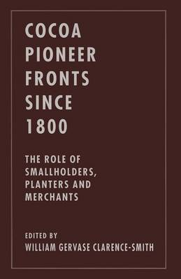 Cocoa Pioneer Fronts since 1800: The Role of Smallholders, Planters and Merchants (Paperback)