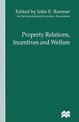 Property Relations, Incentives and Welfare: Proceedings of a Conference held in Barcelona, Spain, by the International Economic Association - International Economic Association Series (Paperback)
