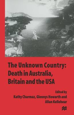 The Unknown Country: Death in Australia, Britain and the USA (Paperback)
