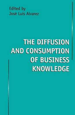 The Diffusion and Consumption of Business Knowledge (Paperback)