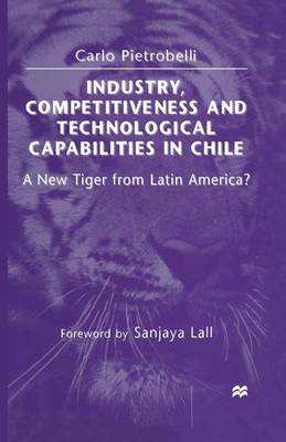 Industry, Competitiveness and Technological Capabilities in Chile: A New Tiger from Latin America? (Paperback)