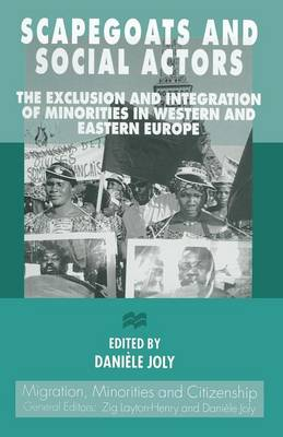 Scapegoats and Social Actors: The Exclusion and Integration of Minorities in Western and Eastern Europe - Migration, Minorities and Citizenship (Paperback)