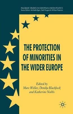The Protection of Minorities in the Wider Europe - Palgrave Studies in European Union Politics (Paperback)