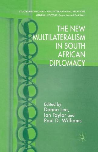 The New Multilateralism in South African Diplomacy - Studies in Diplomacy and International Relations (Paperback)