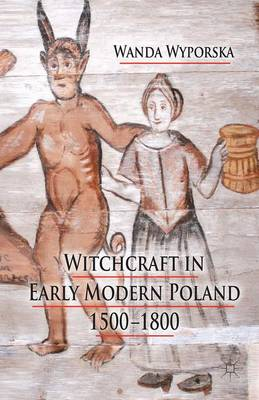 Witchcraft in Early Modern Poland, 1500-1800 (Paperback)