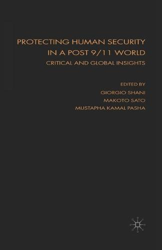 Protecting Human Security in a Post 9/11 World: Critical and Global Insights (Paperback)