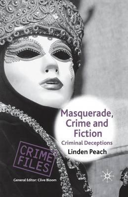 Masquerade, Crime and Fiction: Criminal Deceptions - Crime Files (Paperback)