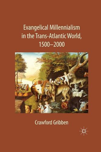 Evangelical Millennialism in the Trans-Atlantic World, 1500-2000 (Paperback)