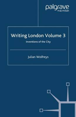 Writing London: Volume 3: Inventions of the City (Paperback)